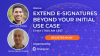 Extend E-Signatures Beyond Your Initial Use Case