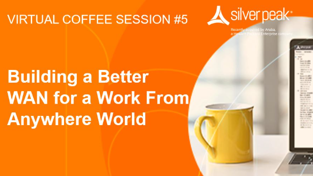 SD-WAN Coffee Session #5: Building a Better WAN for a Work From Anywhere World