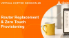SD-WAN Coffee Session #9: Router Replacement & Zero Touch Provisioning