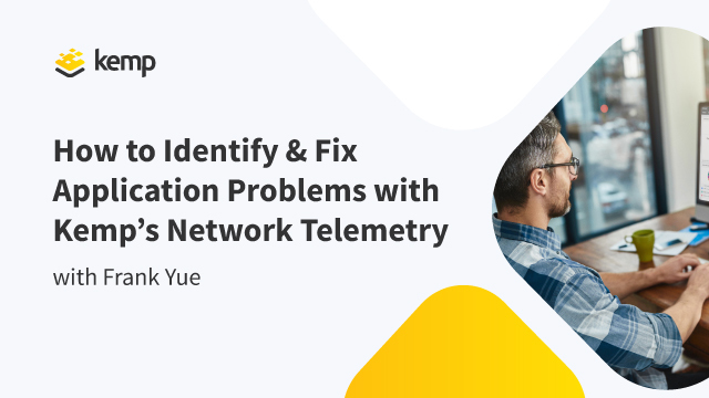 How to Identify and Fix Application Problems with Kemp's Network Telemetry
