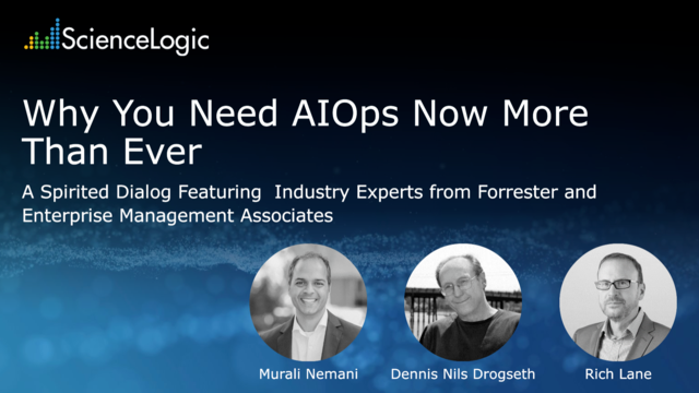 Why You Need AIOps Now More Than Ever - Featuring Experts from Forrester and EMA