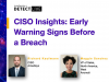 CISO Insights: Early Warning Signs Before a Breach