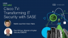 Cisco TV: Transforming IT Security with SASE