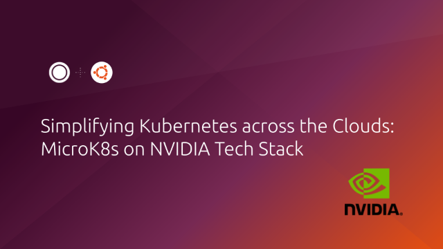 Simplifying Kubernetes across the Clouds: MicroK8s on NVIDIA Tech Stack
