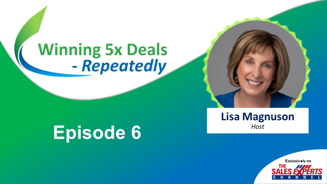Winning 5X Deals - Repeatedly! - Ep 6 - Capture More Prospects with Win Themes