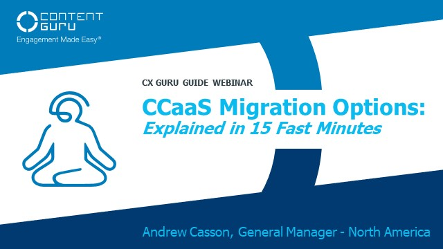 CCaaS Migration Options: Explained in 15 Fast Minutes