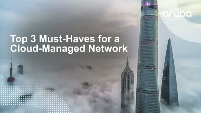 Top 3 Must-Haves for a Cloud-Managed Network
