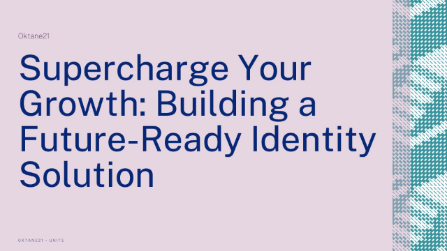 Supercharge Your Growth: Building a Future-Proof Identity Solution