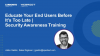 Educate Your End Users Before It's Too Late | Security Awareness Training
