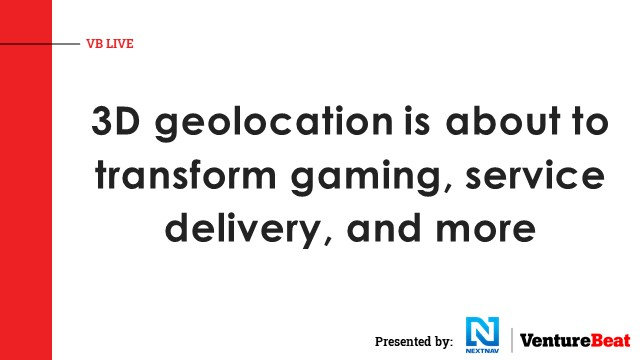 3D geolocation is about to transform gaming, service delivery, and more