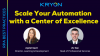 RPA Best Practices: Scale Your Automation with a Center of Excellence