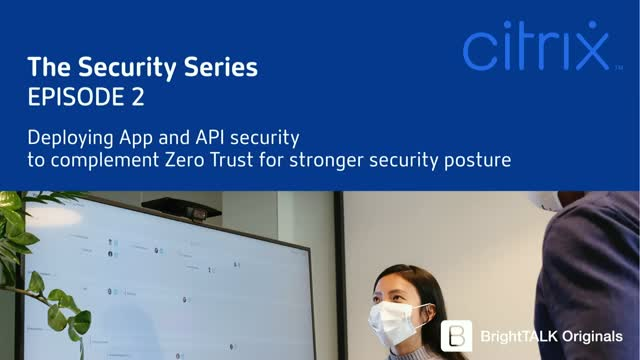 Deploying App and API Security to Complement Zero Trust for Stronger Security