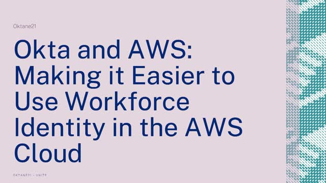 Okta+AWS: Making it Easier to use Workforce Identity in the AWS Cloud