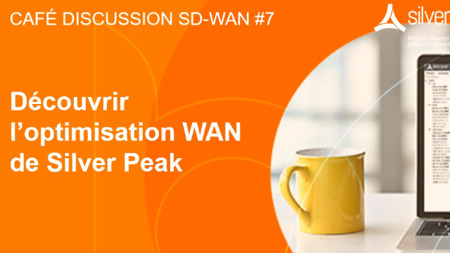 Café Discussion SD-WAN #7: Découvrir l'optimisation WAN de Silver Peak