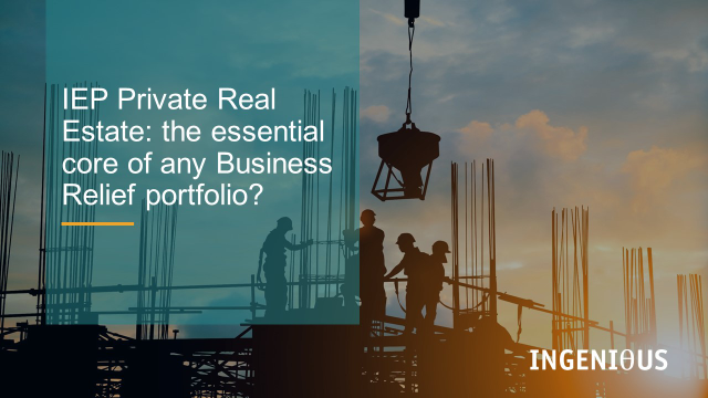 IEP Private Real Estate: the essential core of any Business Relief portfolio?