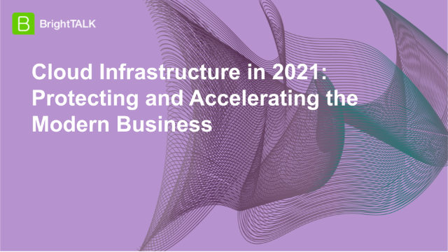 Cloud Infrastructure in 2021: Protecting and Accelerating the Modern Business