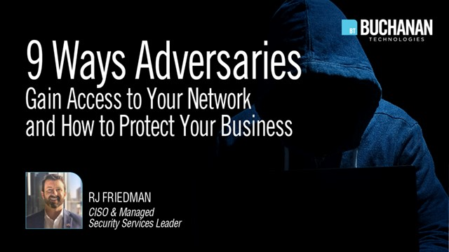 9 Ways Adversaries Gain Access to Your Network and How to Protect Your Business