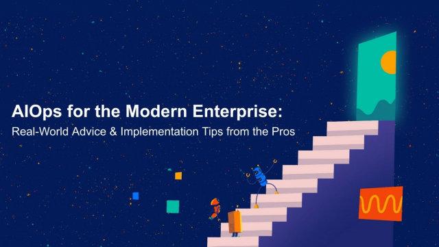 AIOps for the Modern Enterprise: Real-World Advice & Implementation Tips