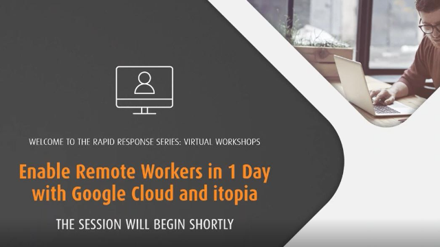 Enable Remote Workers in 1 Day with Google Cloud & itopia