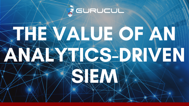 The Value of an Analytics-Driven SIEM