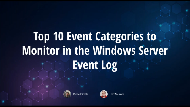Top 10 Event Categories to Monitor in the Windows Server Event Log