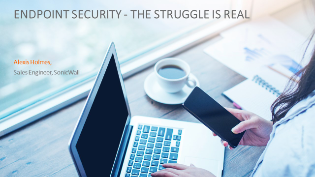 Endpoint Security – The Struggle is Real