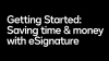 Getting Started: Saving time and money with electronic signature