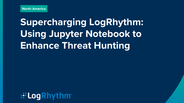 Supercharging LogRhythm: Using Jupyter Notebook to enhance threat hunting