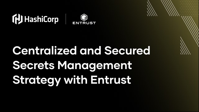 Centralized and Secured Secrets Management Strategy with Entrust