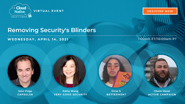 Cloud Native Security Summit 2021: Removing Security's Blinders