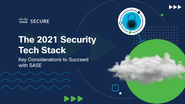 The 2021 Security Tech Stack: Key Considerations to Succeed with SASE