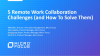 5 Remote Work Collaboration Challenges (and How To Solve Them)