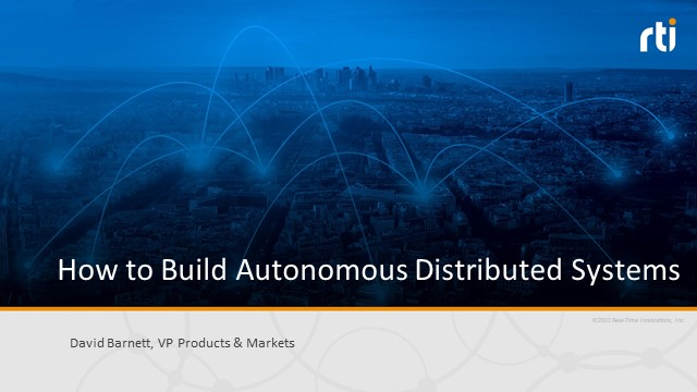 How to Build Autonomous, Distributed Systems using Connext 6.1