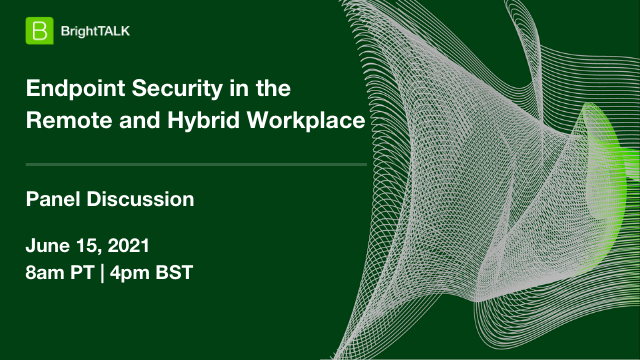 Endpoint Security in the Remote and Hybrid Workplace
