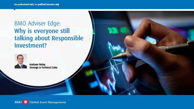 BMO Adviser Edge: Why is everyone still talking about Responsible Investment?