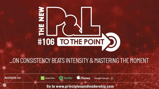 The New P&L TO THE POINT on Consistency beats Intensity & Mastering the Moment