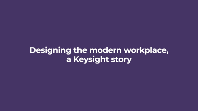Designing the modern workplace, a Keysight story