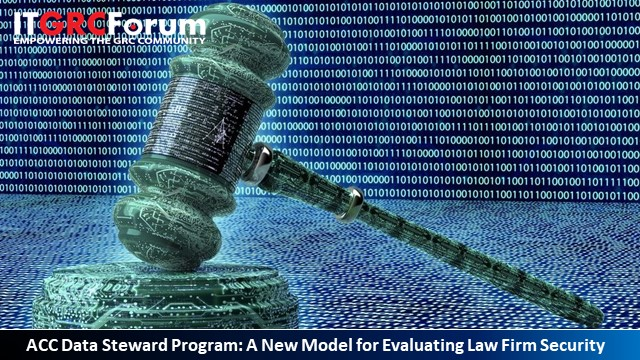 ACC Data Steward Program: A New Industry Model for Evaluating Law Firm Security