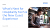 What's Next for Hospitality Tech & the New Guest Experience