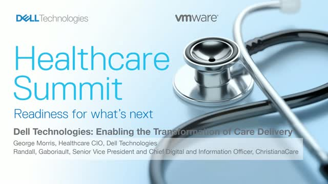 Dell Technologies - Enabling the Transformation of Care Delivery