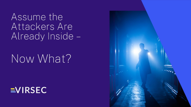 Assume the Attackers Are Already Inside – Now What?