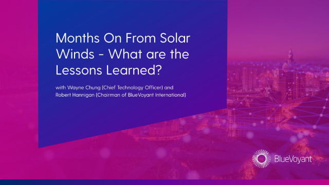 Months on from Solar Winds - what are the lessons learned?