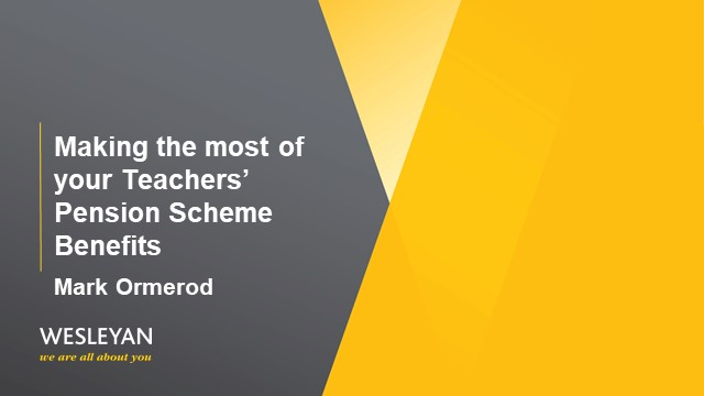 Making the most of your Teachers' Pension Scheme Benefits