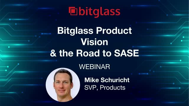 Bitglass Product Vision & the Road to SASE