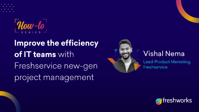 How to: Improve the efficiency of IT teams with Freshservice