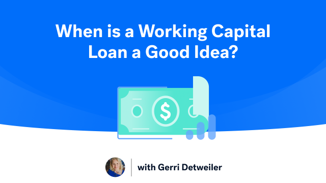 When is a Working Capital Loan a Good Idea?
