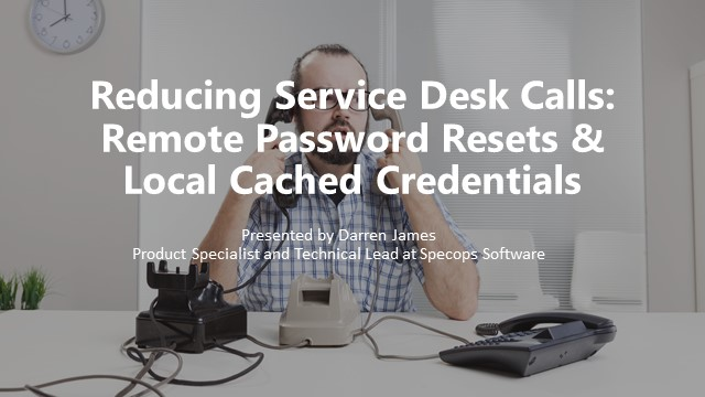 Reducing Service Desk Calls: Remote Password Resets & Local Cached Credentials