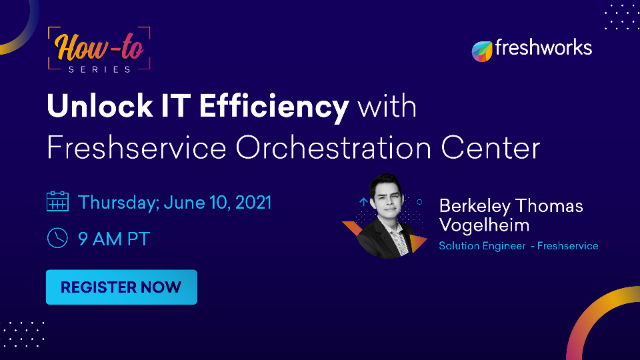 How to: Unlock IT Efficiency with Freshservice Orchestration Center