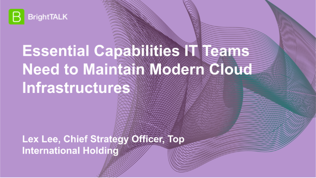Essential Capabilities IT Teams Need to Maintain Modern Cloud Infrastructures