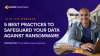 5 Best Practices to Safeguard Your Data Against Ransomware